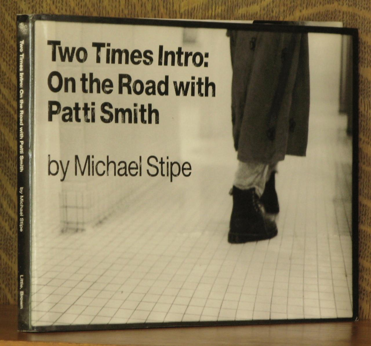 TWO TIMES INTRO: ON THE ROAD WITH PATTI SMITH - Michael Stipe