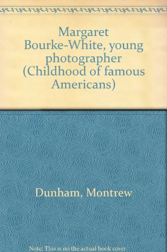 Margaret Bourke-White, young photographer (Childhood of famous Americans) - Montrew Dunham
