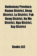 Oudomxay Province: Houne District, Beng District, La District, Pak Beng District, Na Mo District, Nga District, Xay District