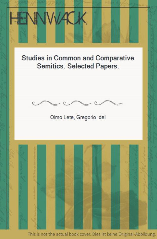 Studies in Common and Comparative Semitics. Selected Papers. - Olmo Lete, Gregorio del