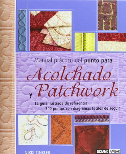 Manual practico del punto para acolchado y patchwork/ Practical Manual Of The Point For Quilted And Patchwork: Todo Lo Que Necesitas Saber S - Tinkler, Nikki