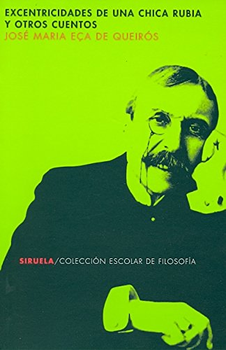 Excentricidades De Una Chica Rubia/ Eccentricities of a Blond Hair Girl and Other Stories (Escolar De  Filosofia / School of Philosphy) (Spa - Eca De Queiros, Jose Maria