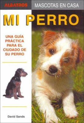 Mi Perro/ My Dog (Mascotas En Casa / Home Pets) (Spanish Edition) - David Sands