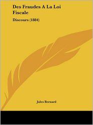 Des Fraudes a la Loi Fiscale: Discours (1884)