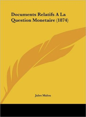 Documents Relatifs a la Question Monetaire (1874)
