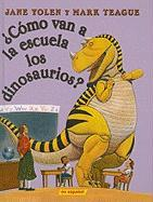 Como Van a la Escuela los Dinosaurios? = How Do Dinosaurs Go to School?
