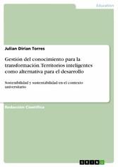 Gestión del conocimiento para la transformación. Territorios inteligentes como alternativa para el desarrollo - Sostenibilidad y sustentabilidad en el contexto universitario - Julian Dirian Torres