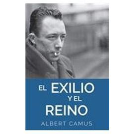Exilio y El Reino: The Exile and the Kingdom - Albert Camus