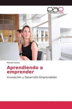 Aprendiendo a emprender - Innovación y Desarrollo Emprendedor - Souza, Marisol