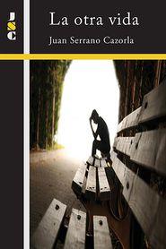 La otra vida - Juan Serrano Cazorla