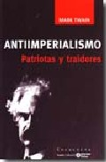 Antiimperialismo. Patriotas Y Traidores - Twain Mark