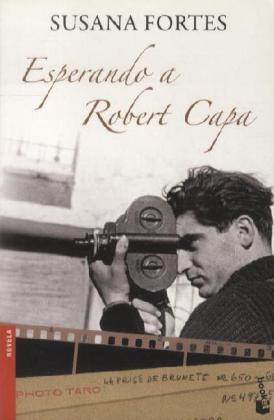 Esperando A Robert Capa - Ausgezeichnet mit dem Premio de Novela Fernando Lara 2009 - Fortes, Susana