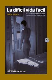 La difícil vida fácil - Doce testimonios sobre prostitución masculina - Iván Zaro