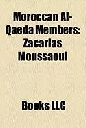 Moroccan Al-Qaeda Members: Zacarias Moussaoui, Mohamed Moumou, Mounir El Motassadeq, Khalid Habib, Zakariya Essabar, Abu Hafiza