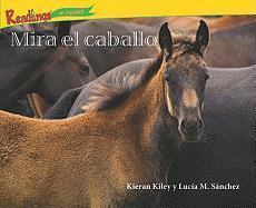 Mira el Caballo = Looks the Horse - Kiley, Kieran; Sanchez, Lucia M.