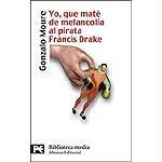 Yo, que maté de melancolía al pirata Francis Drake (El Libro De Bolsillo - Bibliotecas Temáticas - Biblioteca Media)