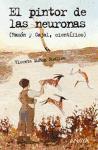 El pintor de las neuronas : Ramón y Cajal, científico (LITERATURA JUVENIL (a partir de 12 años) - Leer y Pensar-Selección)