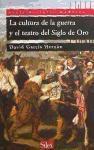 La cultura de la guerra y el teatro del siglo de oro (Serie historia Moderna)