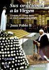 Sus oraciones a la Virgen : cuando el totus tuus se hace invocación familiar (Cuadernos Palabra, Band 151)