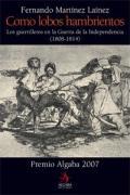 Como lobos hambrientos: Los guerrilleros en la Guerra de la Independencia (1808-1814) (Biografías)