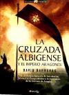 La Cruzada Albigense y El Imperio Aragones: La Verdadera Historia de Los Cataros, Jaime I El Conquistador y La Expansion de La Corona de Aragon