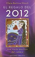 El regalo del 2012 : una visión positiva del cambio: Una Vision Positiva del Cambio (METAFÍSICA Y ESPIRITUALIDAD)