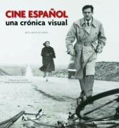 Cine español : una crónica visual desde 1896 hasta nuestros días