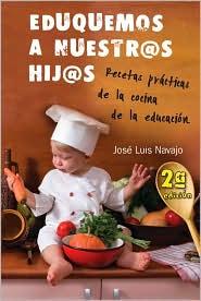 Eduquemos a nuestros hijos: Recetas practicas de la cocina de la educacion