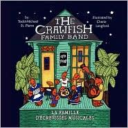 The Crawfish Family Band * La Famille D' Crevisses Musicales - Todd Michael St. Pierre, Cherie Langford (Illustrator), Jolene Adam (Translator)