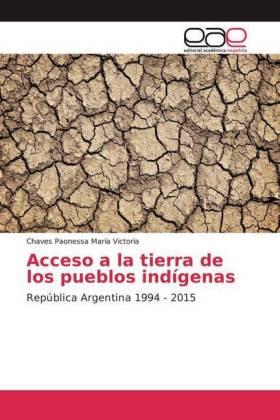 Acceso a la tierra de los pueblos indígenas - República Argentina 1994 - 2015 - María Victoria, Chaves Paonessa