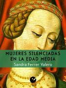 Sandra Ferrer Valero: Mujeres silenciadas en la Edad Media
