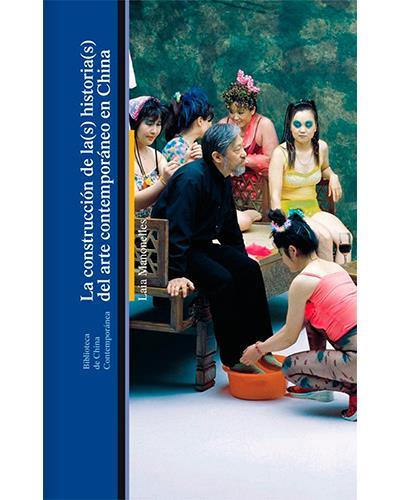 LA CONSTRUCCION DE LA (S) HISTORIA (S) DEL ARTE (BIBLIOTECA DE CHINA CONTEMPORÁNEA)