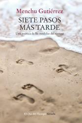 Siete pasos más tarde - Una poética de las medidas del tiempo - Menchu Gutiérrez